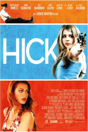 HICK (2011) A Nebraska teen gets more than she bargained for when she sets out for the bright lights of Las Vegas.