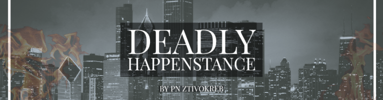 Deadly happenstance