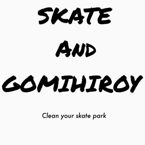 SKATE AND GOMIHIROY