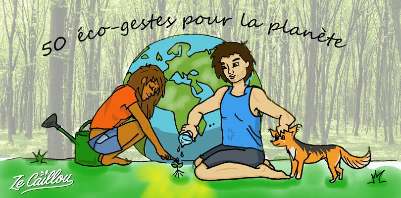 Nos 50 éco-gestes pour la planète, à adopter à la maison et à l'extérieur pour protéger l'environement.