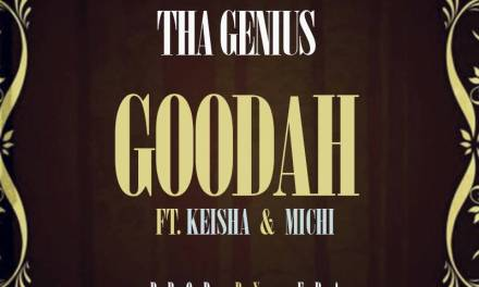 Tha Genius – Goodah ft Keisha and Michi
