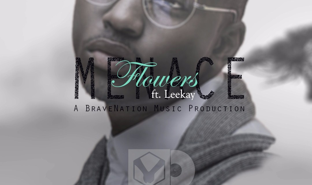 Menace – Flowers ft Leekay