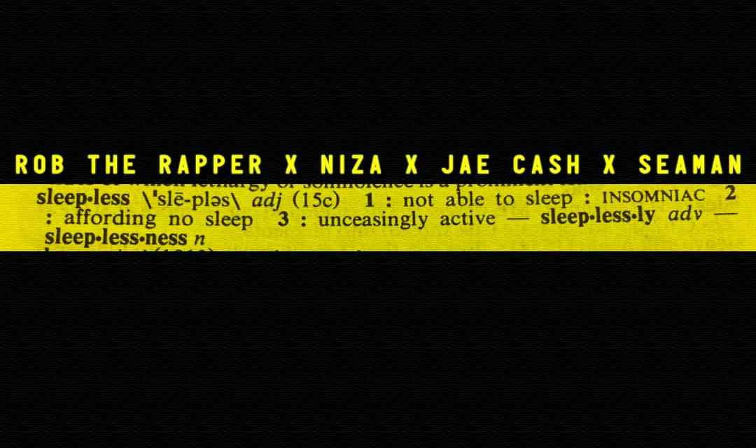 Sleepless Remix – Rob the Rapper ft Niza, Jae Cash and Seaman