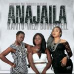 Anajaila by Kantu, Wezi and Bombshell
