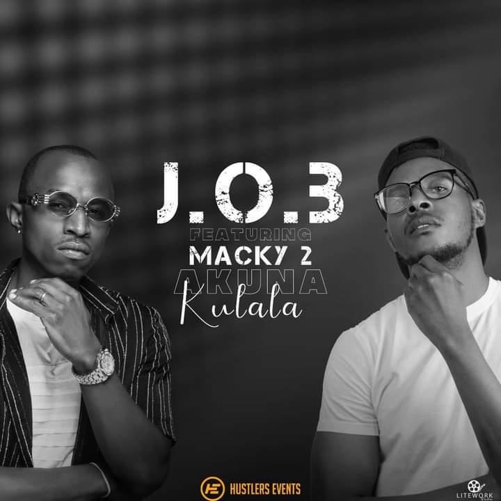 J.O.B ft. Macky 2 - Akuna Kulala Mp3