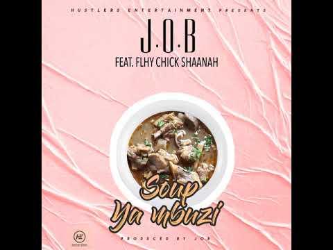 J.O.B ft. Flhy Chick Shaanah - Soup Ya Mbuzi