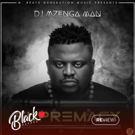 DJ Mzenga Man Supremacy Album Review By Black Pepper