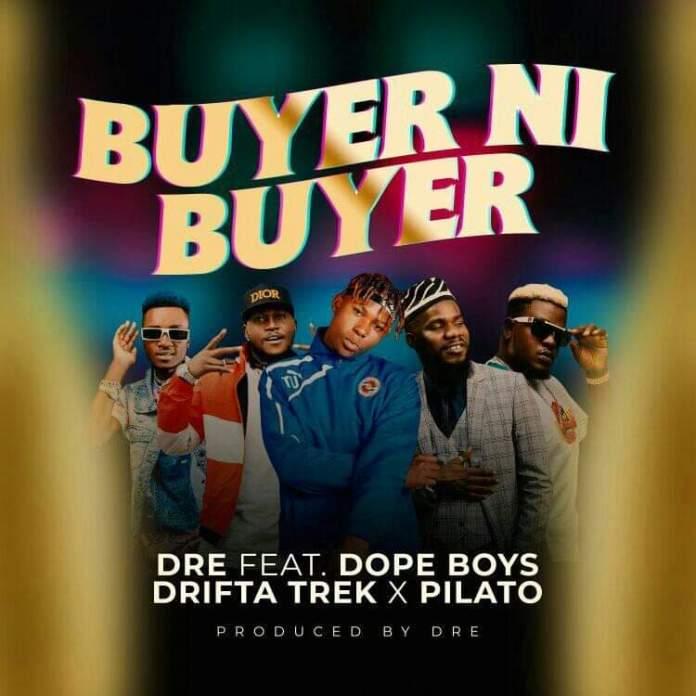 Dre ft Dope Boys X Drifta Trek X PilAto - Buyer Ni Buyer