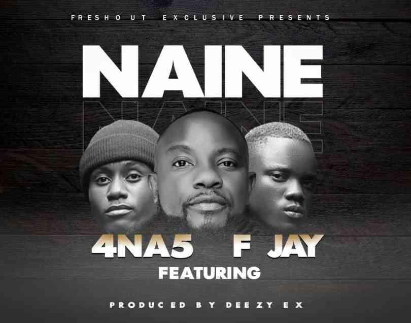 4 Na 5 ft. F Jay - Naine (Prod:Deezy Ex)