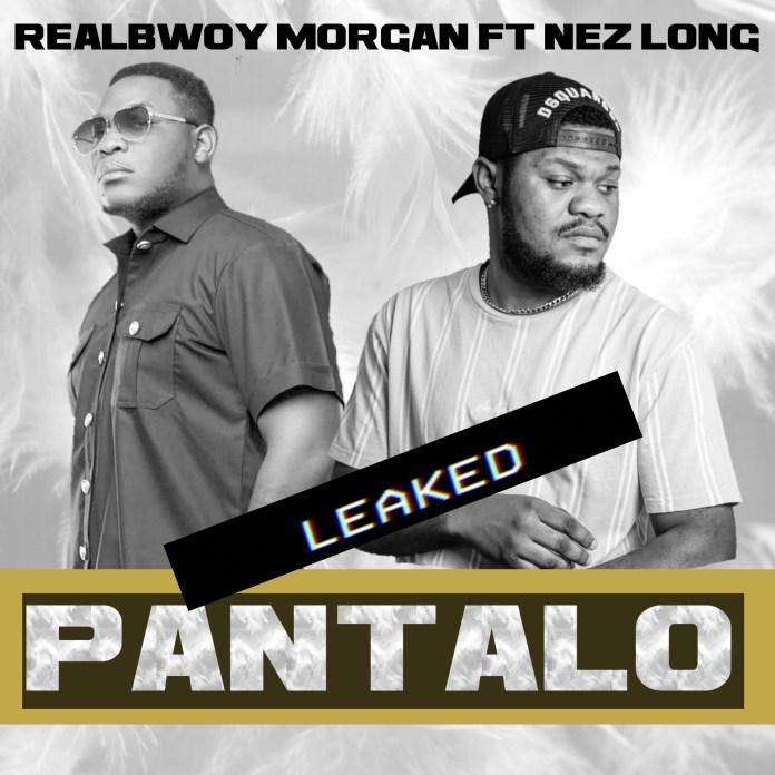 RealBwoy Morgan Ft. Nez Long – Pantalo (Unmastered Leak)