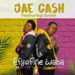 Jae Cash ft. Izrael – Efyofine Waba (Prod. By DJ Mzenga Man)