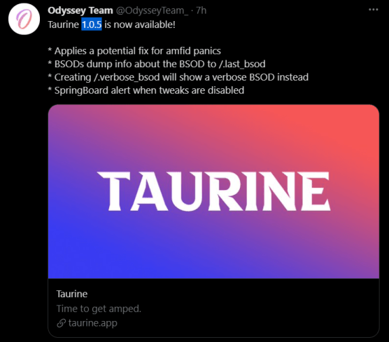 Taurine 1.0.5 is now available!  * Applies a potential fix for amfid panics * BSODs dump info about the BSOD to /.last_bsod * Creating /.verbose_bsod will show a verbose BSOD instead * SpringBoard alert when tweaks are disabled