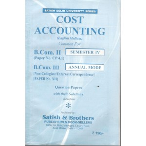 Satish & Brothers Previous Years Solved Papers Cost Accounting B.Com (2nd & 3rd Year Sem-IV)