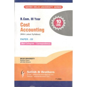 Satish & Brothers Previous Years Solved Papers Cost Accounting B.Com 3rd Year,10 years (Paper – XII) (2020)