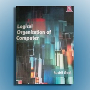 Logical organisation of computer by sushil goel