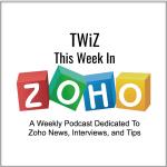 TWiZ – This Week In Zoho Episode 6 - Beta, Beta, Beta