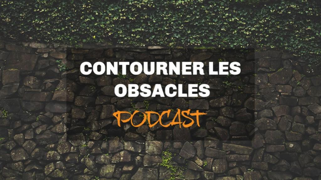 contourner obstacles podcast