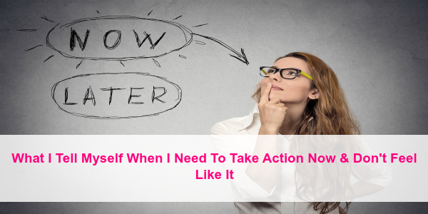 What I tell myself to take action 600x300