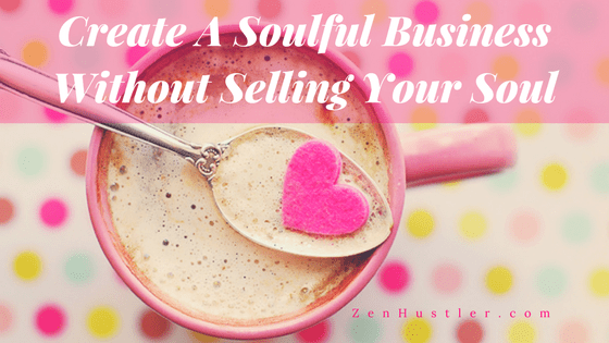 Soulful Business Without Selling your soul