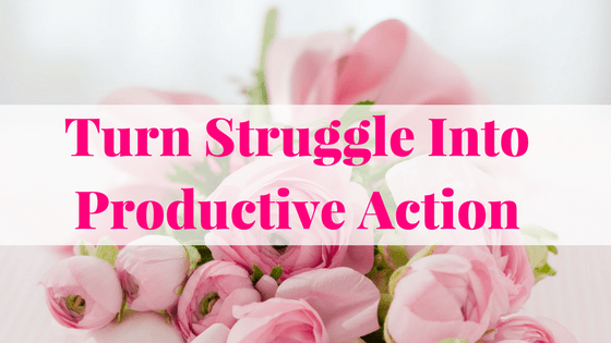 Struggle into productive action