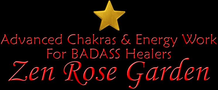 Advanced Chakras, Energy Healing, BADASS Healers, Group, Facebook, Zen Rose Garden