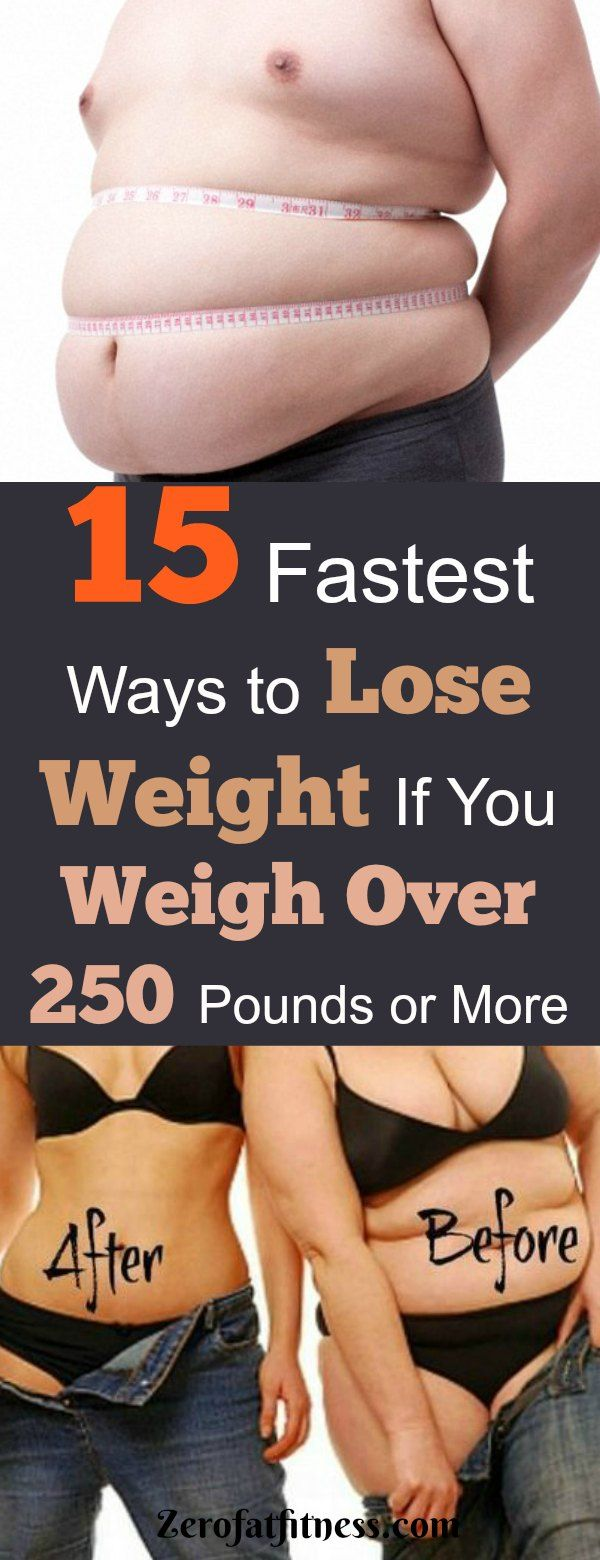 15 Fastest Ways to Lose Weight If You Weigh Over 250 Pounds or More
