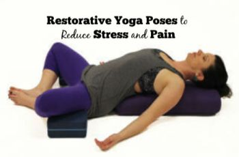 13 Best Restorative Yoga Poses to Reduce Stress and Pain Fast