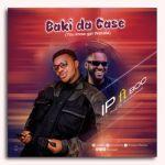[MUSIC] 1P – Baki Da Case Feat. BOC Madaki