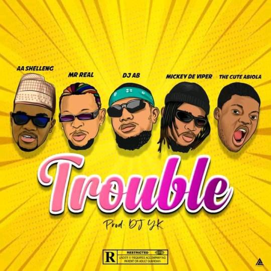 AA ShellenG Feat. DJ AB, Mr Real, Mickey Deviper & Cute Abiola – Trouble