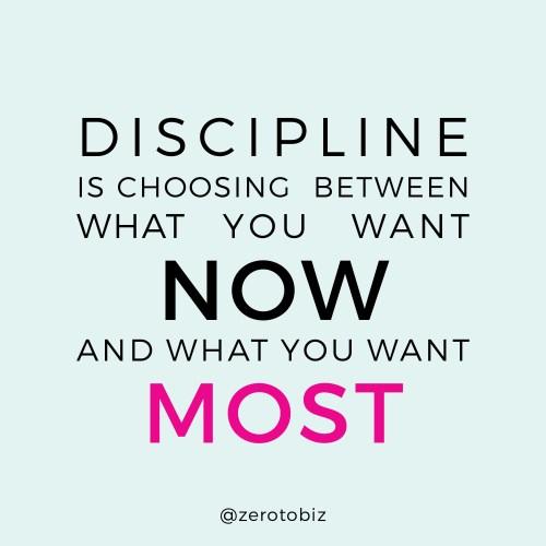 Discipline is choosing between what you now and what you want most