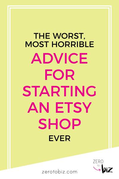 The worst advice for starting an Etsy shop, ever! Only tips I would give to my worst enemy.