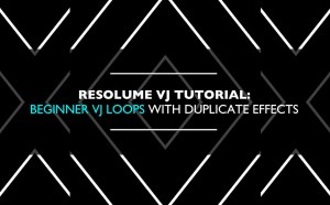 Resolume VJ Tutorial: Using Duplicate Effects