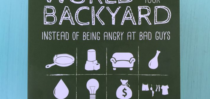 book cover of Building a Better World in Your Backyard: Instead of Being Angry at Bad Guys