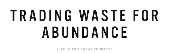 Trading Waste For Abundance