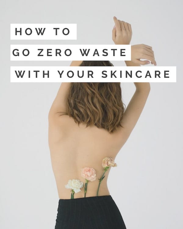 How to go zero waste with your skincare - Zero Waste Nest