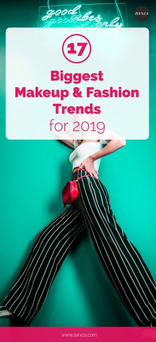 FASHION TREND ALERT - 17 Biggest Makeup and Fashion Trends for 2019