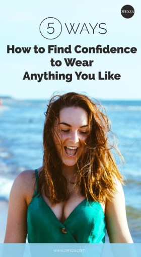 5 Ways How to Find Confidence to Wear Anything You Like