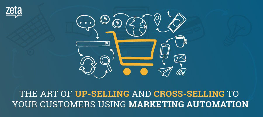 The Art of Upselling and Cross-selling to Your Customers Using Marketing Automation
