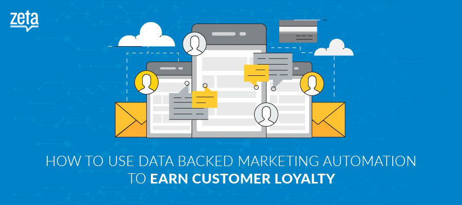 How to Use Data Backed Marketing Automation to Earn Customer Loyalty