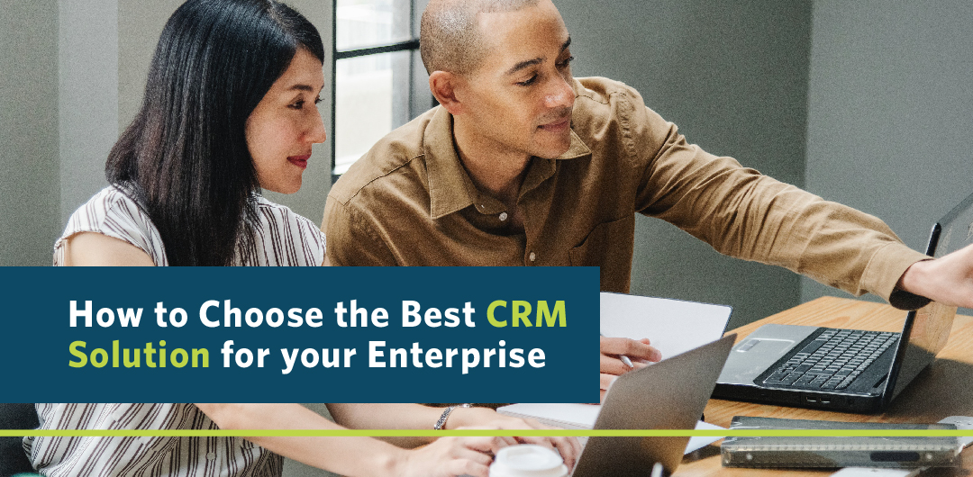 How to Choose the Best CRM Solution for Your Enterprise