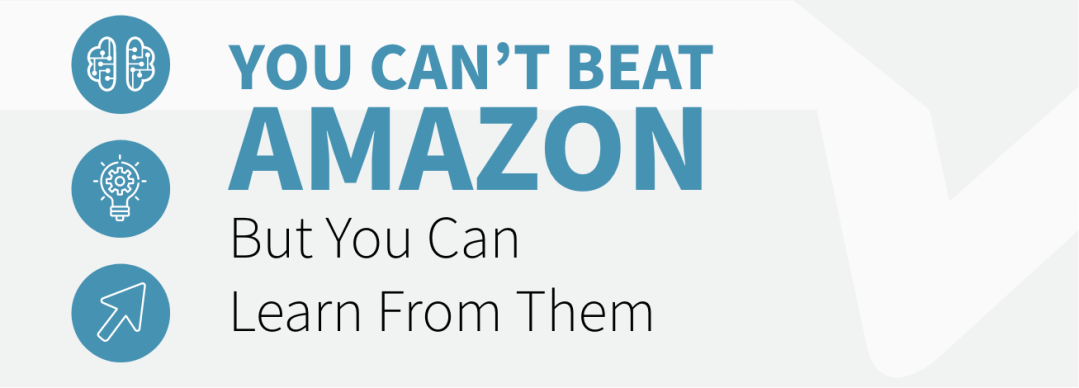 You Can't Beat Amazon, But You Can Learn From Them