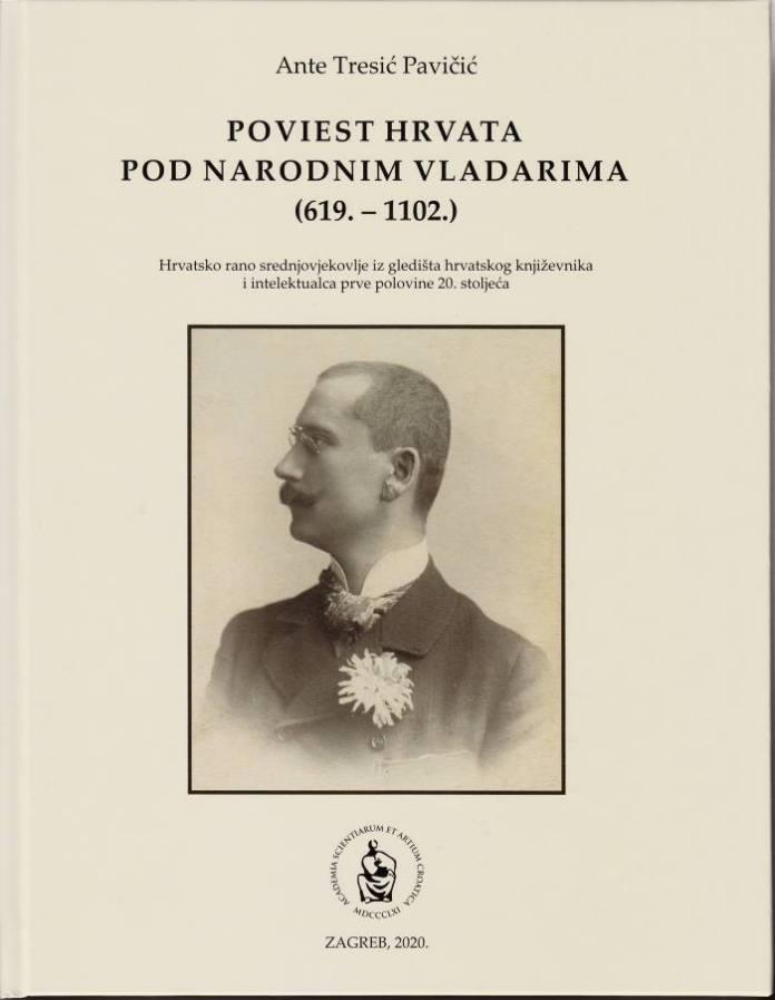 """U izdanju HAZU objavljena knjiga Ante Tresića Pavičića """"Poviest Hrvata pod narodnim vladarima (619.-1102.)."""""""