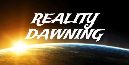 Reality Is Dawning