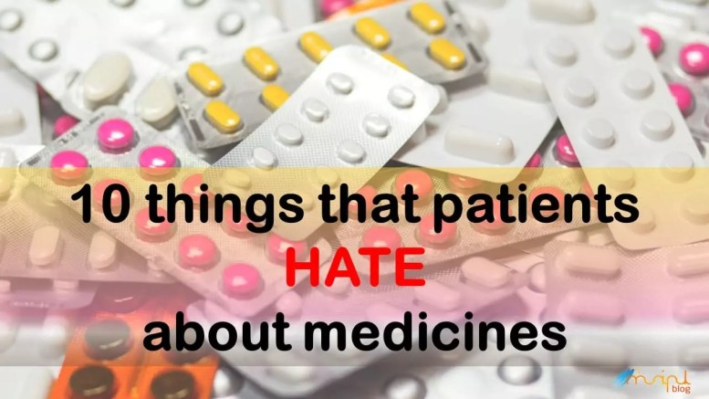10 things that patients hate about medicines 1