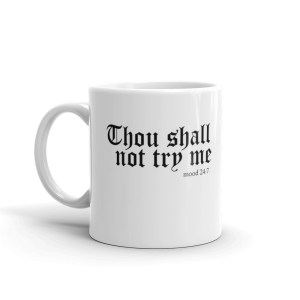 Thou Shall Not Try Me Mood 24:7 Mug