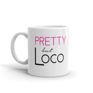 Pretty But Loco Mug
