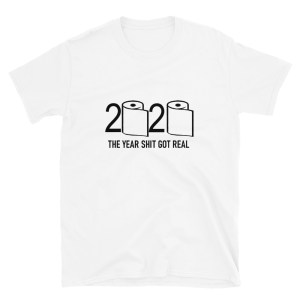 2020 The Year Got Real Short-Sleeve Unisex T-Shirt