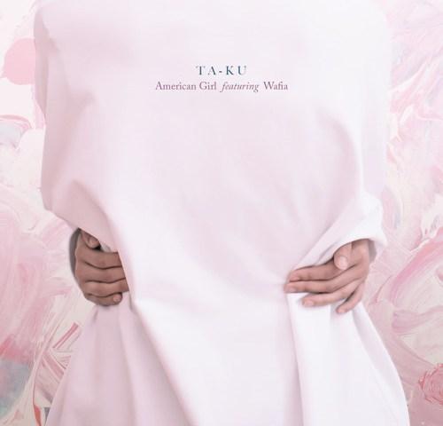 Ta-Ku – American Girl ft. Wafia