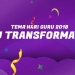 SELAMAT HARI GURU 2018(GURU PEMACU TRANSFORMASI PENDIDIKAN)