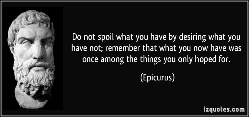 quote-do-not-spoil-what-you-have-by-desiring-what-you-have-not-remember-that-what-you-now-have-was-once-epicurus-58490